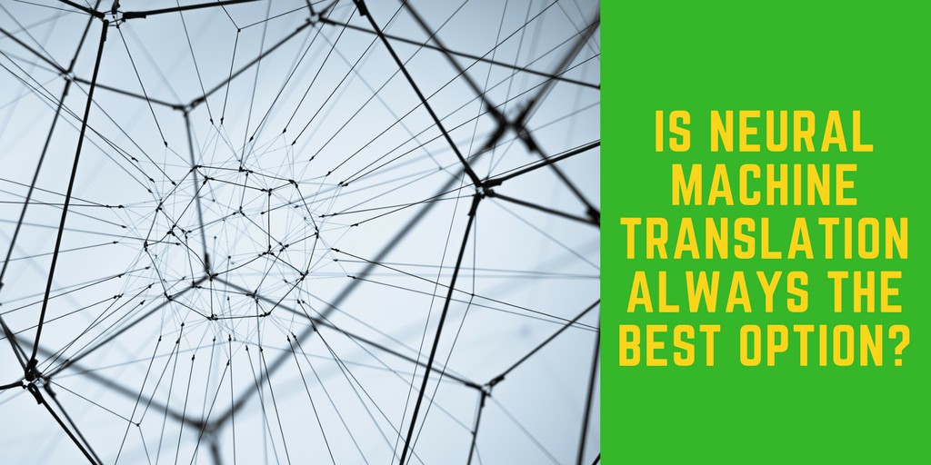 Is neural machine translation always the best option?